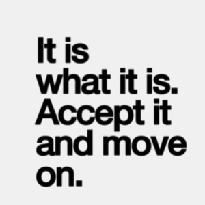 83787-it-is-what-it-is-accept-it-and-move-on
